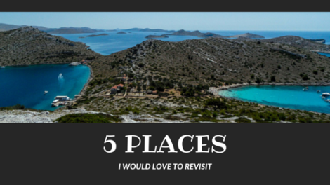 5 places I would love to revisit